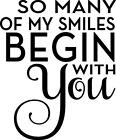 """So Many Of My Smiles Begin With You Vinyl Wall Decal 12""""x15"""""""