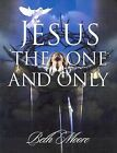 JESUS THE ONE AND ONLY WORKBOOK by Beth Moore (2008)
