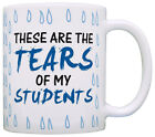 Teacher Gifts Tears Of My Students Funny Coworker Gag Coffee Mug Tea Cup
