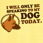 Only Speaking to My German Shepard Funny Novelty T-Shirt RC13140