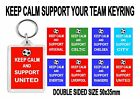 KEEP CALM AND SUPPORT YOUR  FOOTBALL TEAM JUMBO KEYRING 50x35mm DBL SIDED