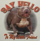 PITBULL SAY HELLO TO MY LITTLE FRIEND DOG BREED SHIRT #2177
