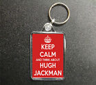 KEEP CALM AND THINK ABOUT HUGH JACKMAN KEYRING OR YOUR PERSONALISED NAME CHOICE