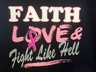 FAITH  LOVE - FIGHT LIKE HELL!  Breast Cancer Awareness Item Cure Ribbon T .
