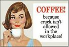 Coffee Because Crack Isn't Allowed.... funny fridge magnet  (ep)