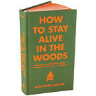 NEW How To Stay Alive In The Woods Book- Survival Tips - Anywhere Any Conditions
