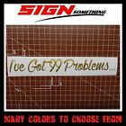 I've Got 99 Problems ... sticker / vinyl / decal ive