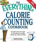 The Everything Calorie Counting Cookbook: Calculate your daily caloric...