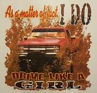MATTER OF FACT I DO DRIVE LIKE A GIRL 4X4 TRUCK HOODED SWEATSHIRT #58 HOODIE