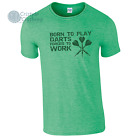 Born to Play Darts Forced to Work Mens Funny T-Shirt Birthday Gift Darts Fan