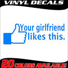 Your Girlfriend Likes This funny facebook JDM Race import Vinyl Decal Sticker