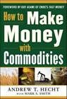Textbooks Education - HOW TO MAKE MONEY WITH COMMODITIES HECHT ANDREW T SMITH MARK S ADAMI GU