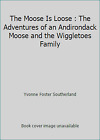 The Moose Is Loose : The Adventures of an Andirondack Moose and the...