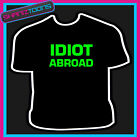 IDIOT ABROAD HOLIDAY STAG PARTY FUNNY SLOGAN TSHIRT
