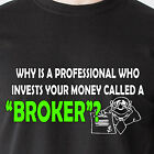 Why is a professional who invests your money called a broker retro Funny T-Shirt
