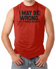 I May Be Wrong, But It's Highly Unlikely Men's SLEEVELESS T-shirt