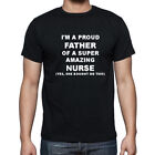 NEW MENS PROUD DAD OF A FREAKING AWESOME NURSE SHE BOUGHT ME THIS NOVELTY TSHIRT
