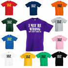 T Shirt I May Be Wrong but I don't think so kids childrens childs All sizes