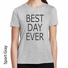 Best Day Ever T-Shirt Be Prepared for the Best Day Ever With this shirt! 913