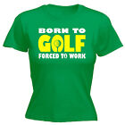 Born To Golf Forced To Work WOMENS T-SHIRT Humor Joke Funny Gift birthday