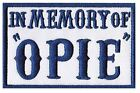 IN MEMORY OF OPIE Patch MC, Biker, Outlaw, Anarchy -BLUE or BLACK- *Sons* SAMCRO