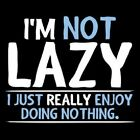 I'M NOT LAZY T-SHIRT (UNISEX  FIT) NOVELTY PARTY  FUNNY COLLEGE