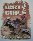 DIRTY GIRLS HAVE MORE FUN 4 WHEELERS MUDDIN' GIRL REDNECK SOUTHERN SHIRT #155