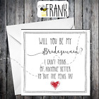 WILL YOU BE MY BRIDESMAID.Funny/Rude/Sarcastic.Someone needs to buy the tat!