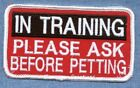 IN TRAINING PLEASE ASK B4 -- service dog vest patch  Sew on or with hook back