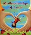 Motherbridge of Love illustrated by Josee Masee c2007 VGC Hardcover, Ships Free