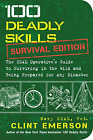 100 Deadly Skills: Survival Edition: The SEAL Operative's Guide to Surviving in