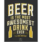 Beer Is The Most Awesomest Poster Art Print, Beer Home Decor