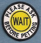 WAIT PLEASE ASK BEFORE PETTING service dog or therapy dog vest patch