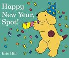 Happy New Year, Spot! by Eric Hill c2016, NEW Board Book