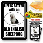 Life Is Better With An Old English Sheep Dog Man Cave Sign Tin Metal Novelty