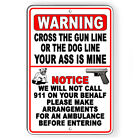 Cross The Dog Or Gun Line Your Ass Is Mine Metal Sign 5 SIZES security SG35