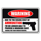 Warning Due to The Rising Cost Of Ammunition Notice Novelty Aluminum Metal Sign