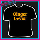 GINGER LOVER I LOVE GINGER HAIR FUNNY SLOGAN TSHIRT