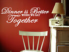 Dinner is better together Wall Art,Quote,  Vinyl Sticker WA045, Dinning Room
