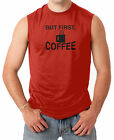 But First, Coffee - Funny Humor Cafe Men's SLEEVELESS T-shirt