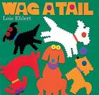 Wag a Tail by Lois Ehlert c2007, VGC Hardcover, We Combine Shipping