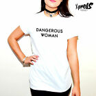 DANGEROUS WOMAN - PRINTED SLOGAN T SHIRT GIRLS WOMENS ARIANA GRANDE INTO YOU TEE