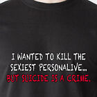 i wanted to kill the sexiest person alive... but suicide is retro Funny T-Shirt