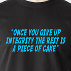 Once you give up integrity the rest is a piece of cake J.R. DALLAS Funny T-Shirt
