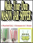 Mason Jar Sipper - To Go Cup - Lids With Reusable Straws & Grommets