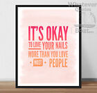 IT'S OKAY TO LOVE YOUR NAILS - Hilarious Funny Art Quote Poster Print + Frame +