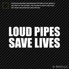 Loud Pipes Save Lives Sticker Die Cut Decal stance drift hella daily