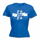 It Is What It Is WOMENS T-SHIRT tee birthday gift sarcastic funny sayings slogan