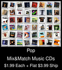 Pop(7) - Mix&Match Music CDs @ $1.99/ea + $3.99 flat ship