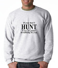 Oneliner crewneck SWEATSHIRT If You Don't Hunt I See No Point In Talking To You